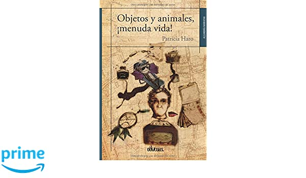 Amazon.com: Objetos y animales, ¡menuda vida! (Spanish Edition) (9788416118540): Patricia Haro: Books