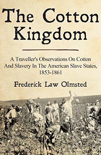 The Cotton Kingdom: A Traveller's Observations On Cotton And Slavery In The American Slave States, 1853-1861 (Were There Black Slave Owners In The South)