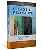 Chasing Relevance: 6 Steps to Understand, Engage and Maximize Next Generation Leaders in the Workplace