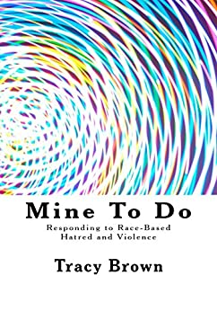Mine To Do: Responding to Race Based Hatred and Violence by [Brown, Tracy]