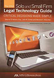 The 2012 Solo and Small Firm Legal Technology Guide: Critical Decisions Made Simple