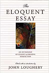 anthology classic creative eloquent essay nonfiction Get the best deals on eloquent essay an anthology of classic and creative nonfiction isbn13:9780892552412 isbn10:0892552417 from textbookrush at a great price and get.
