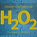 Wasserstoffperoxid: Das vergessene Heilmittel Hörbuch von Jochen Gartz Gesprochen von: Marlon Rosenthal