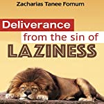 Deliverance from the Sin of Laziness: Practical Helps for the Overcomers, Book 8 | Zacharias Tanee Fomum