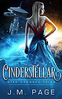 Cinderstellar: A Space Age Fairy Tale: Star-Crossed Tales by [Page, J. M.]