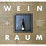 Wein Und Raum: Architektonische Konzepte Zum Prasentieren, Probieren Und Geniesen