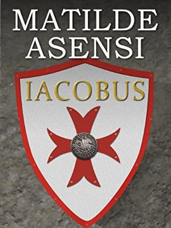 Iacobus (English Edition) eBook: Matilde Asensi, Tina Hart: Amazon ...