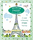 Wandering Paris: A Guide To Discovering Paris Your Way