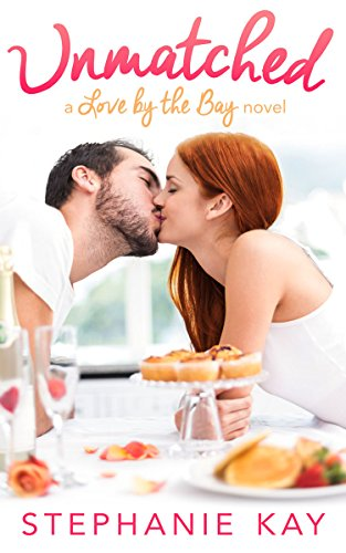 Unmatched (Love by the Bay Book 1)