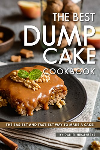 The Best Dump Cake Cookbook: The Easiest and Tastiest Way to Make A Cake! by Daniel Humphreys