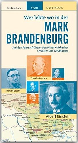 Wer lebte wo in der MARK BRANDENBURG - Praktischer Reisebegleiter mit 128 Seiten, über 170 Bildern und 63 Kurzbiografien - STÜRTZ Verlag