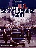 to be a us secret service agent - To Be a U.S. Secret Service Agent