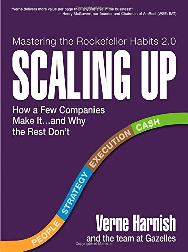 Scaling Up  How A Few Companies Make It   And Why The Rest Dont  Rockefeller Habits 2 0