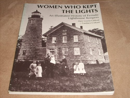WOMEN WHO KEPT THE LIGHTS: An illustrated history of female lighthouse keepers.