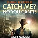 Catch Me? No You Can't! Audiobook by Amit Nangia Narrated by Homer Todiwala