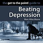 The Get to the Point! Guide to Beating Depression | Marc Allan Moore