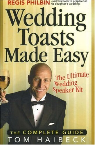 Wedding Toasts Made Easy!: The Complete Guide by Haibeck Group