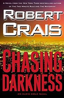 Chasing Darkness: An Elvis Cole Novel by [Crais, Robert]