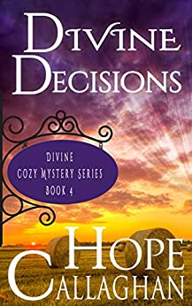 Divine Decisions: A Divine Cozy Mystery (Divine Christian Cozy Mysteries Series Book 4) by [Callaghan, Hope]