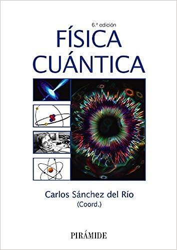 Física cuántica (Ciencia Y Técnica): Amazon.es: Carlos Sánchez del Río: Libros