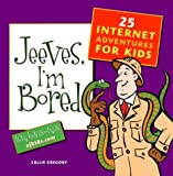 img - for Jeeves, I'm Bored: 25 Internet Adventures for Kids by Callie Gregory (2000-06-06) book / textbook / text book