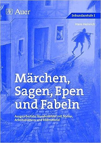 Märchen, Sagen, Epen und Fabeln: Ausgearbeitete Stundenbilder mit ...