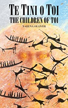 Te Tini o Toi, The Children of Toi, (book one) by [Olliver, Narena]