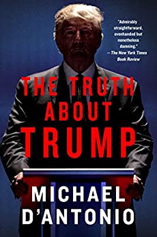 The Truth About Trump by [D'Antonio, Michael]