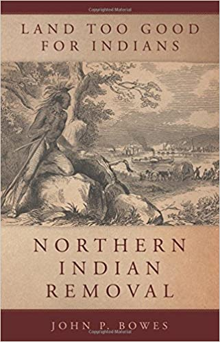 Land Too Good for Indians: Northern Indian Removal (New Directions ...