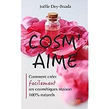 COSM'AIME: Comment créer facilement ses cosmétiques maison 100% naturels (French Edition)