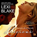 Luscious: Masters and Mercenaries: Topped, Book 1 Audiobook by Lexi Blake Narrated by Lance Greenfield