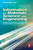 Informatics for Materials Science and Engineering : Data-Driven Discovery for Accelerated Experimentation and Application, , 012394399X