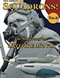 The Supermarine Spitfire Mk.VII (SQUADRONS!) (Volume 6)