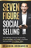 Seven Figure Social Selling: Over 400 Pages of Proven Social Selling Scripts, Strategies, and Secrets to Increase Sales…