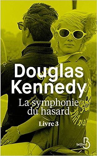 La Symphonie du hasard : Livre 3 - Douglas KENNEDY