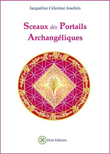 Sceaux des Portails Archangéliques Poche – 10 avril 2017 Jacqueline Célestine Joachim Elixir Editions 2924068282 Esprit