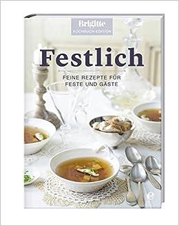 Festlich Feine Rezepte Fur Feste Und Gaste Brigitte Kochbuch