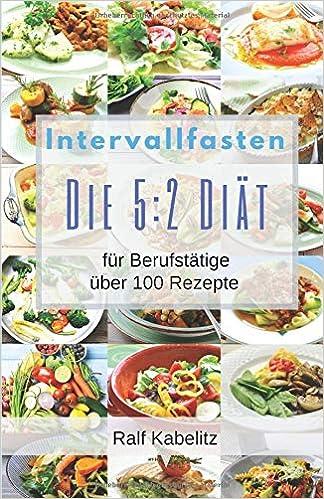 Intervallfasten Die 52 Diät Für Berufstätige über 100 Rezepte