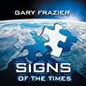 Signs of the Times Audiobook by Gary Frazier Narrated by Gary Frazier