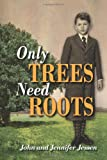 Only Trees Need Roots, John Jessen, 1608602826