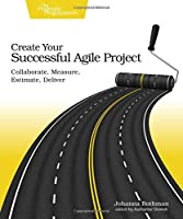 Create Your Successful Agile Project: Collaborate, Measure, Estimate, Deliver Front Cover