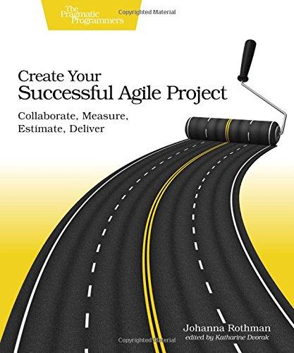 Create Your Successful Agile Project: Collaborate, Measure, Estimate, Deliver by Pragmatic Bookshelf