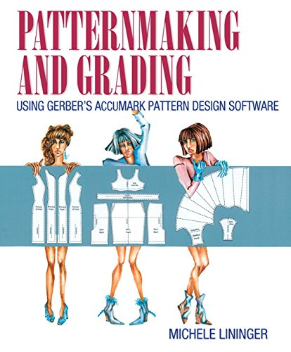 Patternmaking and Grading Using Gerber's AccuMark Pattern Design Software