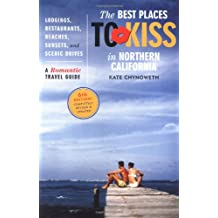 Best Places to Kiss in Northern California, 6th Edition: A Romantic Travel Guide