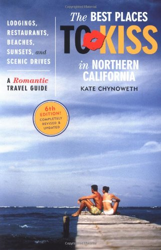 Best Places to Kiss in Northern California, 6th Edition: A Romantic Travel Guide (Best Breakfast In California)