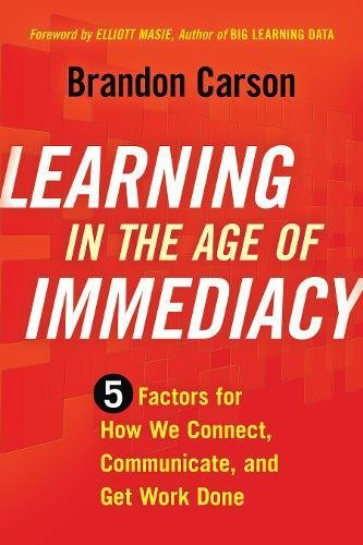Learning In The Age Of Immediacy  5 Factors For How We Connect  Communicate  And Get Work Done