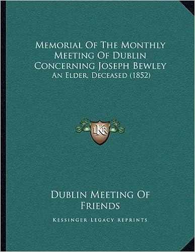 Book Memorial of the Monthly Meeting of Dublin Concerning Joseph Bewley: An Elder, Deceased (1852)
