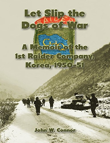 Let Slip the Dogs of War: A Memoir of the 1st Raider Company, Korea, 1950–51