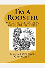 I'm a Rooster: My Chinese Zodiac Colouring Book Paperback
