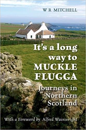 IT'S A LONG WAY TO MUCKLE FLUGGA: JOURNEYS IN NORTHERN SCOTLAND